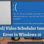 [FIXED] Video Scheduler Internal Error in Windows 10